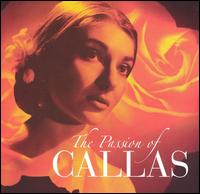 The Passion of Callas - Carlo Forti (bass); Jane Berbié (mezzo-soprano); Maria Callas (soprano); Nadine Sautereau (soprano); Renato Ercolani (tenor);...
