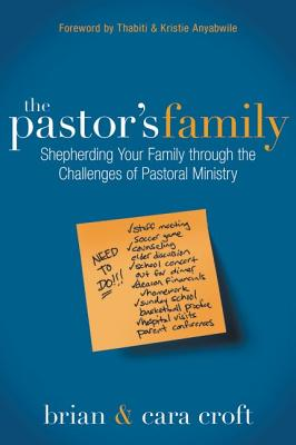 The Pastor's Family: Shepherding Your Family Through the Challenges of Pastoral Ministry - Croft, Brian, and Croft, Cara