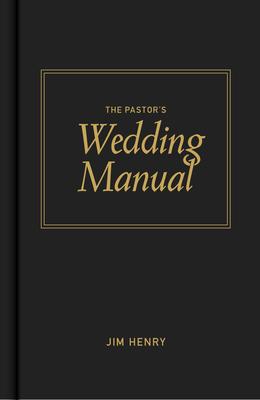 The Pastor's Wedding Manual - Henry, Jim
