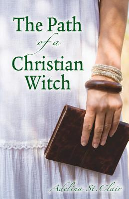 The Path of a Christian Witch - St Clair, Adelina