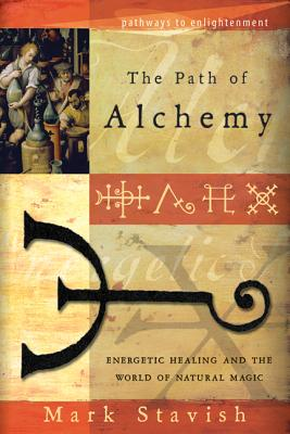 The Path of Alchemy: Energetic Healing & the World of Natural Magic - Stavish, Mark