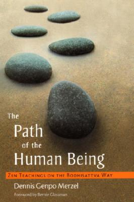 The Path of the Human Being: Zen Teachings on the Bodhisattva Way - Merzel, Dennis Genpo, and Glassman, Bernie (Foreword by)