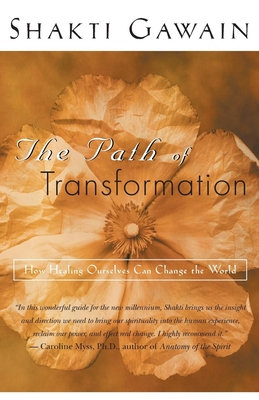 The Path of Transformation: How Healing Ourselves Can Change the World - Gawain, Shakti