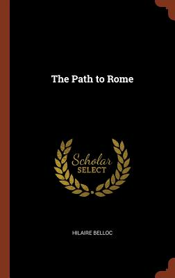 The Path to Rome - Belloc, Hilaire