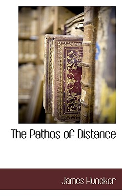 The Pathos of Distance - Huneker, James