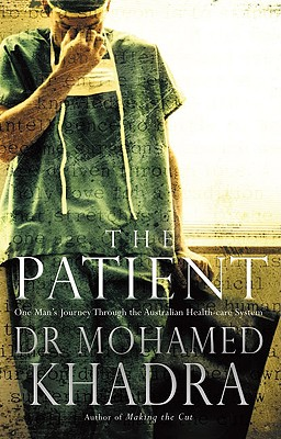 The Patient: One Man's Journey Through the Australian Health-Care System - Khadra, Mohamed, Dr.