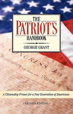 The Patriot's Handbook: A Citizenship Primer for a New Generation of Americans - Grant, George