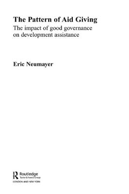 The Pattern of Aid Giving: The Impact of Good Governance on Development Assistance - Neumayer, Eric