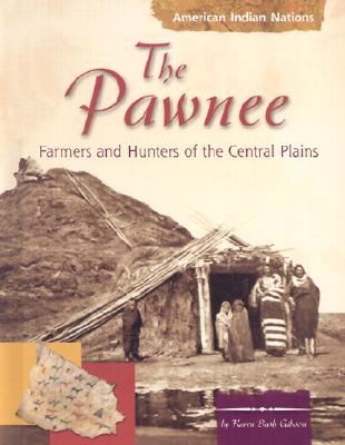 The Pawnee: Farmers and Hunters of the Central Plains - Gibson, Karen Bush