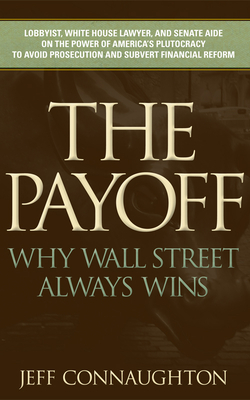 The Payoff: Why Wall Street Always Wins - Connaughton, Jeff