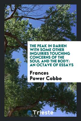 The Peak in Darien with Some Other Inquiries Touching Concerns of the Soul and the Body: An Octave of Essays - Cobbe, Frances Power