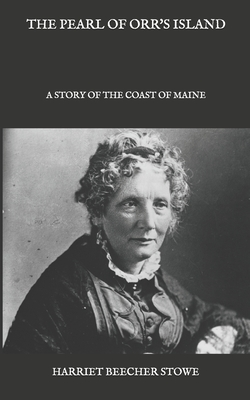 The Pearl of Orr's Island: A Story of the Coast of Maine - Stowe, Harriet Beecher