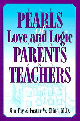 The Pearls of Love and Logic for Parents and Teachers - Fay, Charles, PH.D., and Fay, Jim, and Cline, Foster W, M.D.