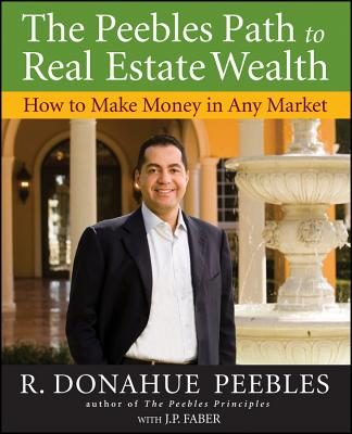 The Peebles Path to Real Estate Wealth: How to Make Money in Any Market - Peebles, R Donahue