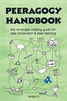 The Peeragogy Handbook, V. 3: The No-Longer-Missing Guide to Peer Learning & Peer Production - Rheingold, Howard (Foreword by), and Corneli, Joseph (Editor), and Danoff, Charles J (Editor)