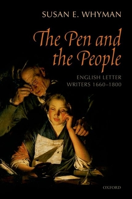 The Pen and the People: English Letter Writers 1660-1800 - Whyman, Susan E.