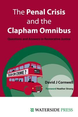 The Penal Crisis and the Clapham Omnibus: Questions and Answers in Restorative Justice - Cornwell, David, and Strang, Heather (Foreword by)