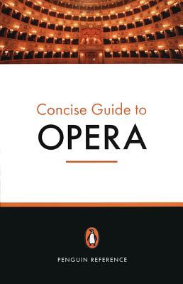 The Penguin Concise Guide to Opera - Holden, Amanda (Editor)