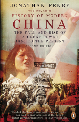 The Penguin History of Modern China: The Fall and Rise of a Great Power, 1850 to the Present, Second Edition - Fenby, Jonathan