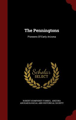 The Penningtons: Pioneers of Early Arizona - Forbes, Robert Humphrey