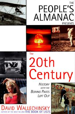 The People's Almanac Presents the Twentieth Century: History with the Boring Parts Left Out - Wallechinsky, David