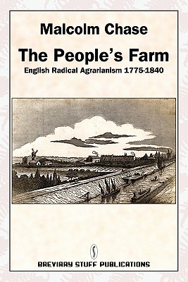 The People's Farm: English Radical Agrarianism 1775-1840 - Chase, Malcolm, Dr.