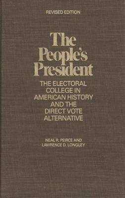 The People's President: The Electoral College in American History and the Direct Vote Alternative, Revised Edition - Peirce, Neal R, Mr., and Longley, Lawrence D, Professor