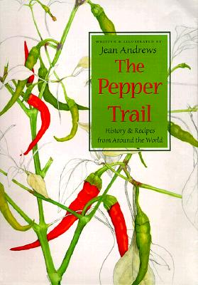 The Pepper Trail: History & Recipes from Around the World - Andrews, Jean