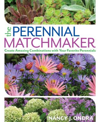 The Perennial Matchmaker: Create Amazing Combinations with Your Favorite Perennials - Ondra, Nancy J