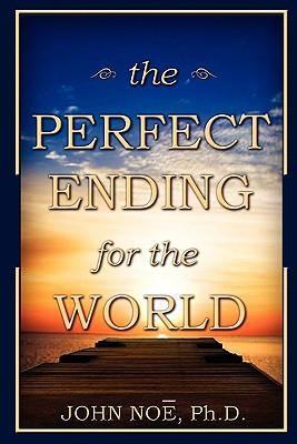 The Perfect Ending for the World - Noe, John Reid