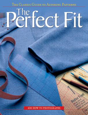 The Perfect Fit: The Classic Guide to Altering Patterns - Creative Publishing International (Editor)