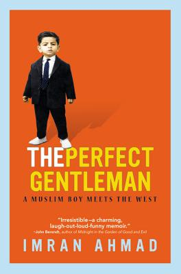 The Perfect Gentleman: A Muslim Boy Meets the West - Ahmad, Imran