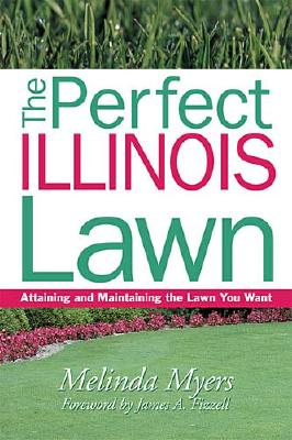The Perfect Illinois Lawn: Attaining and Maintaining the Lawn You Want - Myers, Melinda, and Fizzell, James (Foreword by)