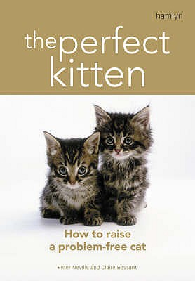 The Perfect Kitten: How to Raise a Problem-Free Cat -