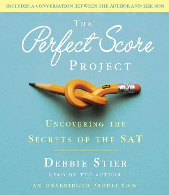 The Perfect Score Project: Uncovering the Secrets of the SAT - Stier, Debbie (Read by)