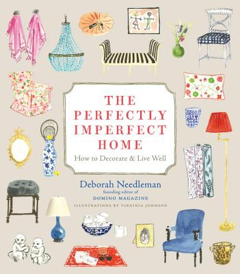 The Perfectly Imperfect Home: How to Decorate & Live Well - Needleman, Deborah