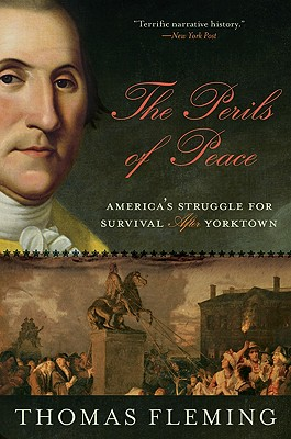 The Perils of Peace: America's Struggle for Survival After Yorktown - Fleming, Thomas