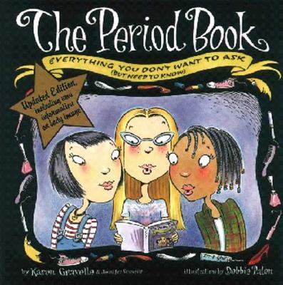 The Period Book: Everything You Don't Want to Ask (But Need to Know) - Gravelle, Karen, Ph.D., and Gravelle, Jennifer