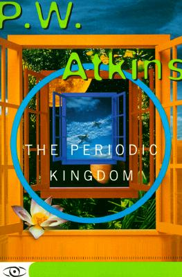 The Periodic Kingdom: A Journey Into the Land of the Chemical Elements - Atkins, P W