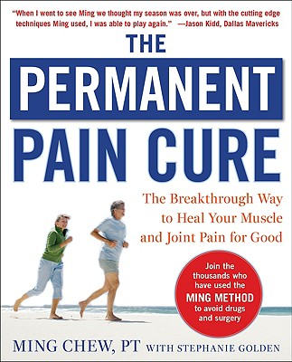 The Permanent Pain Cure: The Breakthrough Way to Heal Your Muscle and Joint Pain for Good (Pb) - Chew, Ming, and Golden, Stephanie