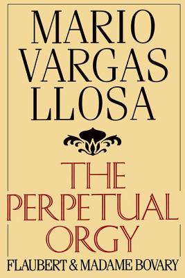 The Perpetual Orgy - Vargas Llosa, Mario, and Bargas, Llosa Mario, and Vargas Llosa Mario