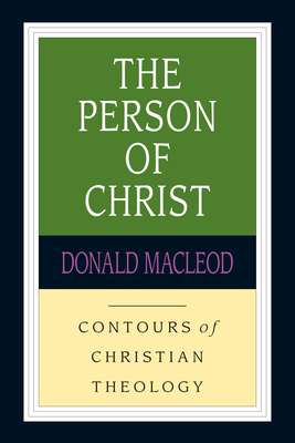 The Person of Christ: A Systematic Study of the Christian Life - MacLeod, Donald