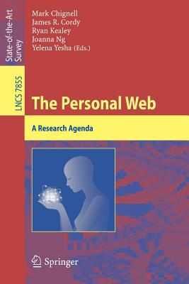 The Personal Web: A Research Agenda - Chignell, Mark (Editor), and Cordy, James R (Editor), and Kealey, Ryan (Editor)