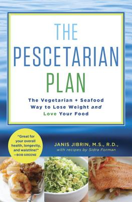 The Pescetarian Plan: The Vegetarian + Seafood Way to Lose Weight and Love Your Food - Jibrin, Janis, M.S., R.D., and Forman, Sidra