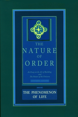 The Phenomenon of Life: An Essay on the Art of Building and the Nature of the Universe - Alexander, Christopher