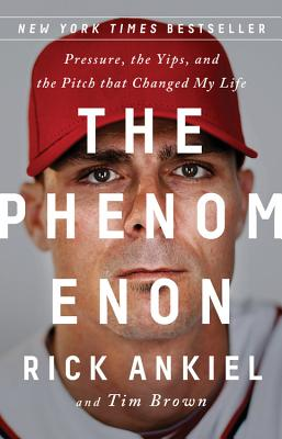 The Phenomenon: Pressure, the Yips, and the Pitch That Changed My Life - Ankiel, Rick, and Brown, Tim