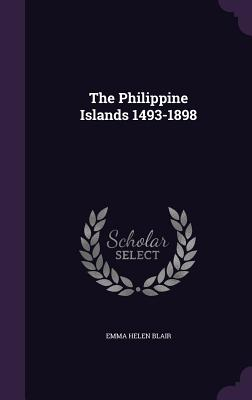 The Philippine Islands 1493-1898 - Blair, Emma Helen