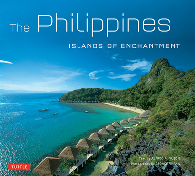 The Philippines: Islands of Enchantment - Yuson, Alfred A (Text by), and Tapan, George (Photographer)