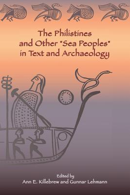 """The Philistines and Other """"Sea Peoples"""" in Text and Archaeology - Killebrew, Ann E (Editor), and Lehmann, Gunnar (Editor)"""
