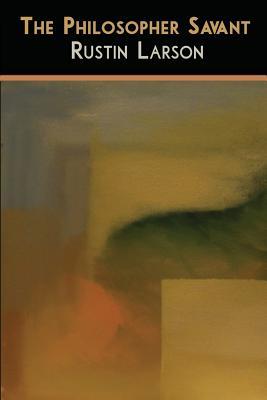 The Philosopher Savant - Larson, Rustin